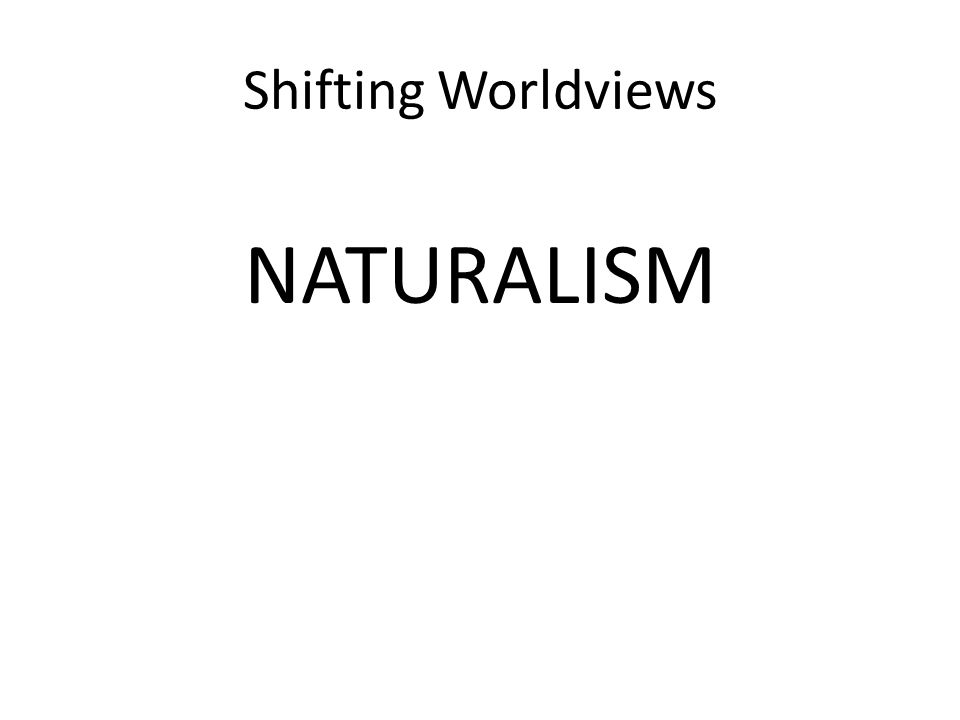 Shifting Worldviews NATURALISM