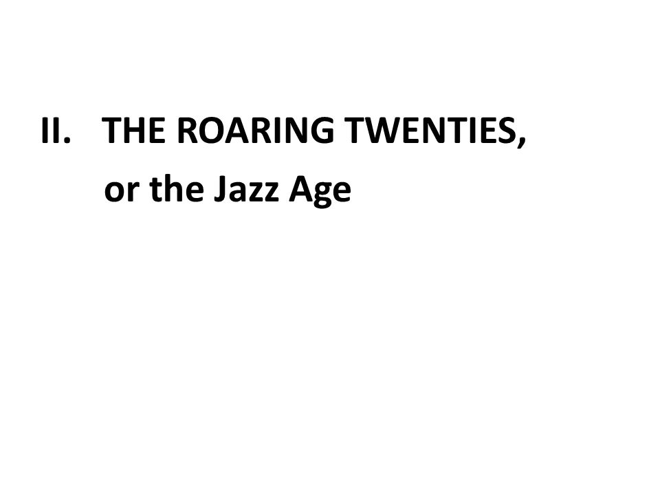 II.THE ROARING TWENTIES, or the Jazz Age
