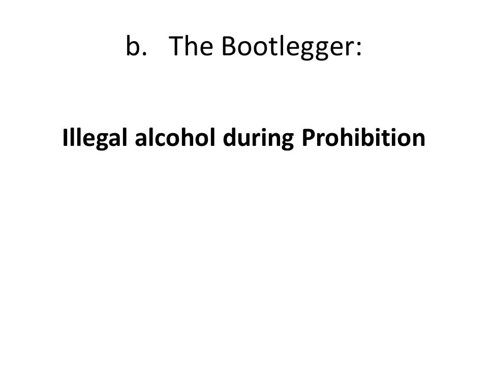 b. The Bootlegger: Illegal alcohol during Prohibition