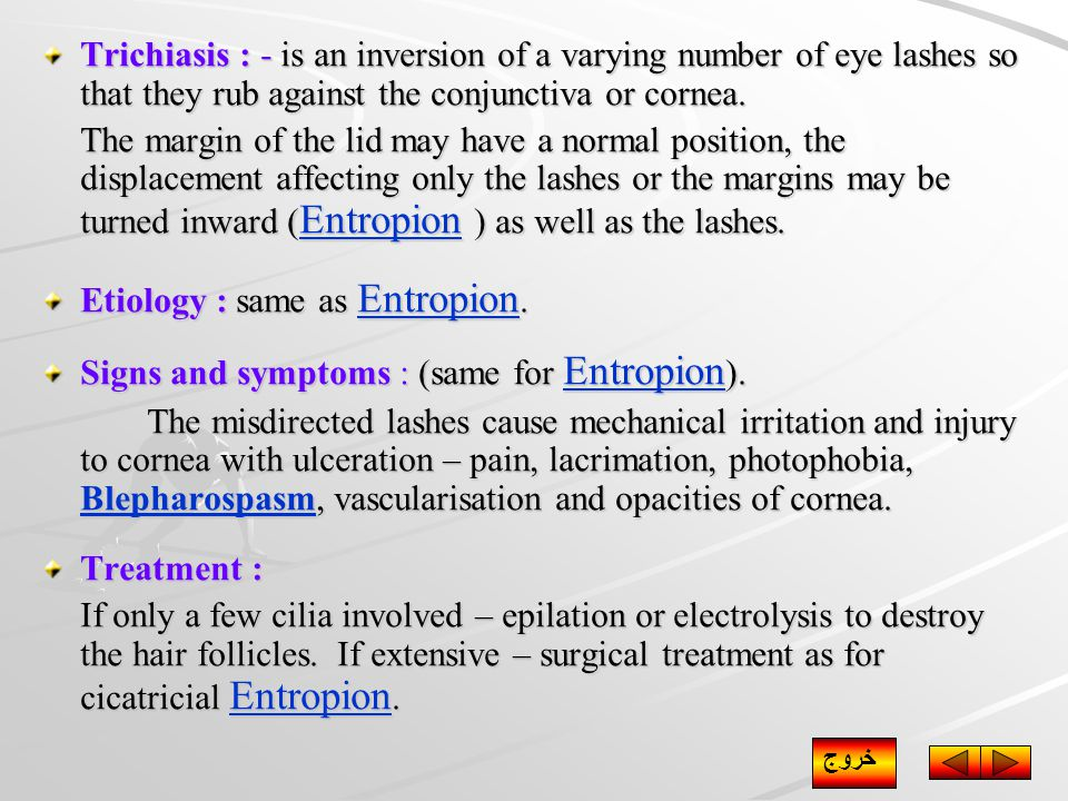 Trichiasis : - is an inversion of a varying number of eye lashes so that they rub against the conjunctiva or cornea.