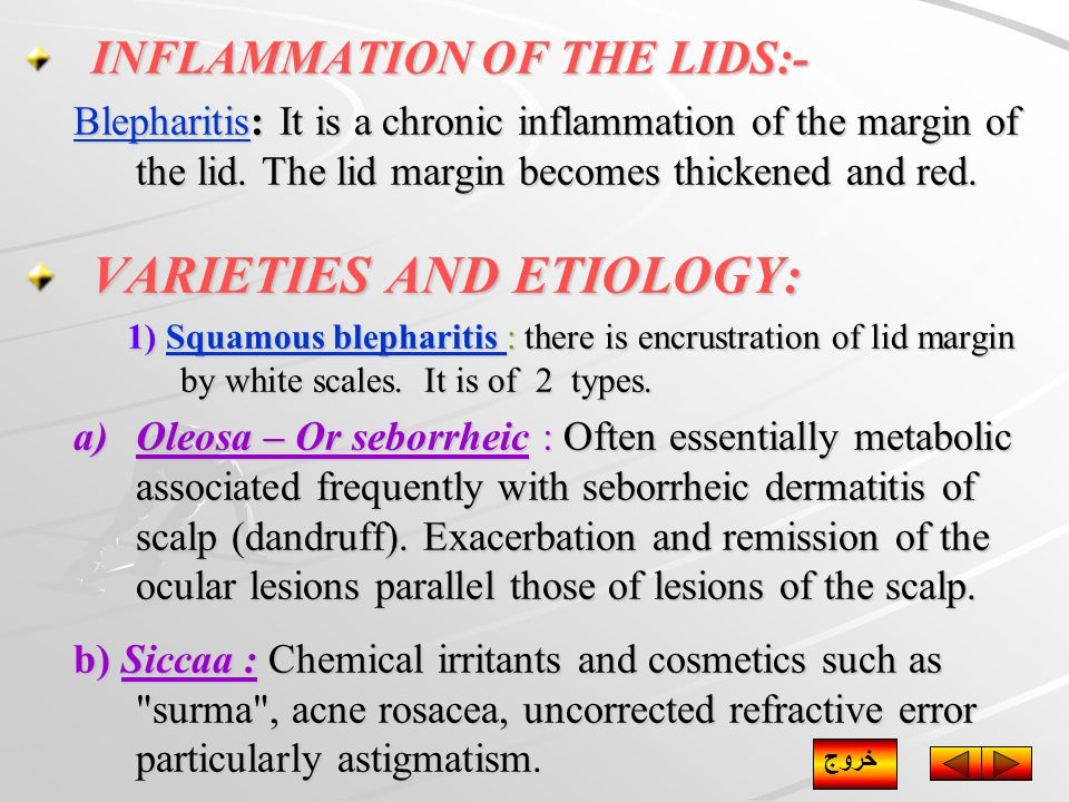 INFLAMMATION OF THE LIDS:- BlepharitisBlepharitis: It is a chronic inflammation of the margin of the lid. The lid margin becomes thickened and red. Bl