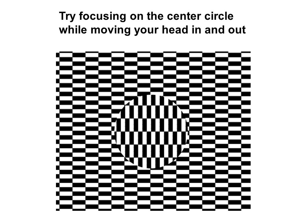 Try focusing on the center circle while moving your head in and out