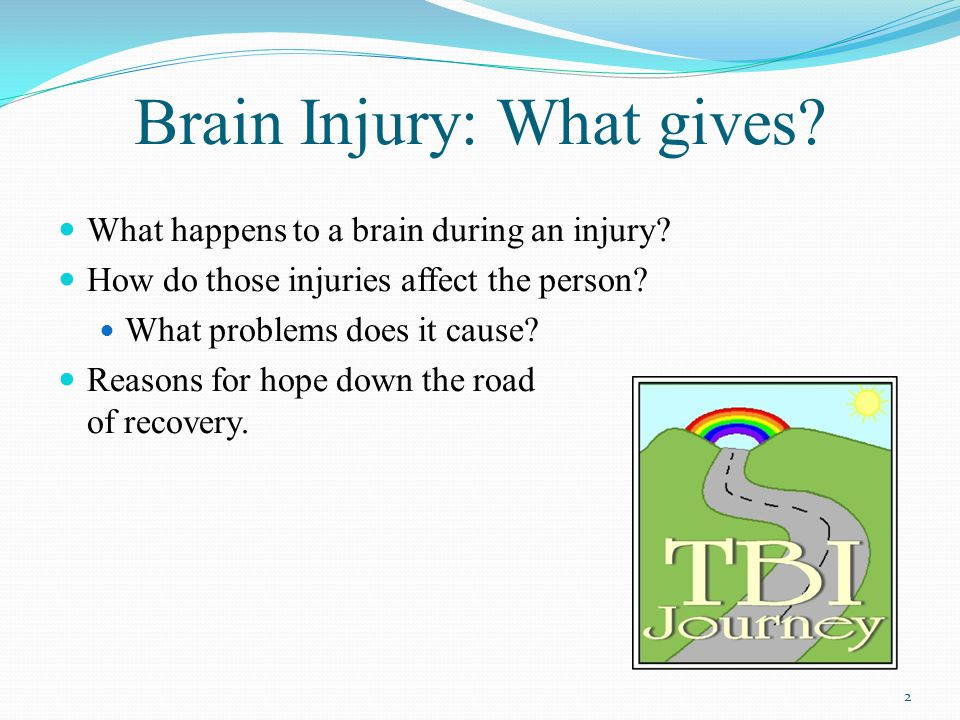 Contents This talk will cover the basics of Causes of brain injury Parts of brain are damaged How this produces particular problems Purpose: Better understanding Hope: For someone you know Interest in biopsyc and research in Brain Injury 3