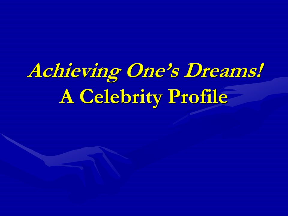 Achieving One's Dreams! A Celebrity Profile