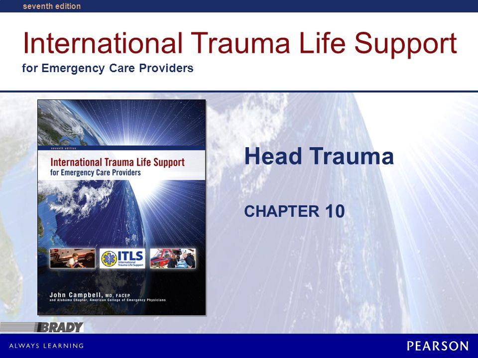 International Trauma Life Support for Emergency Care Providers CHAPTER seventh edition Head Trauma 10