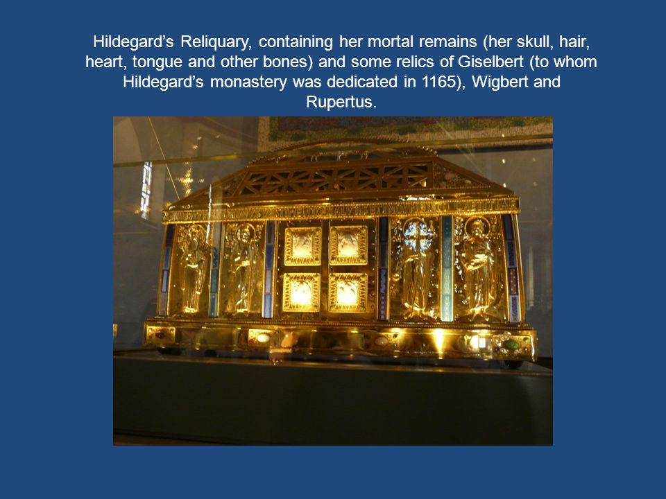 Hildegard's Reliquary, containing her mortal remains (her skull, hair, heart, tongue and other bones) and some relics of Giselbert (to whom Hildegard's monastery was dedicated in 1165), Wigbert and Rupertus.