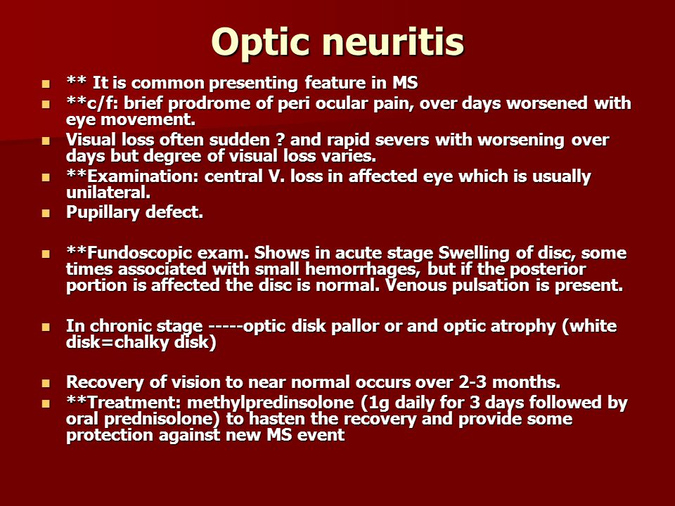 Optic neuritis ** It is common presenting feature in MS ** It is common presenting feature in MS **c/f: brief prodrome of peri ocular pain, over days worsened with eye movement.