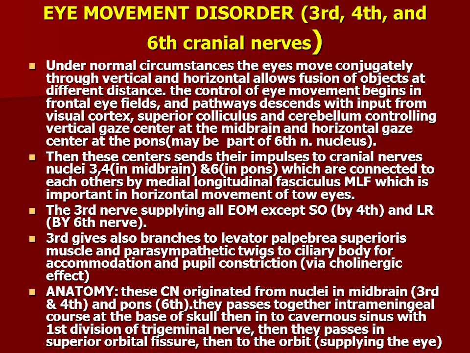 EYE MOVEMENT DISORDER (3rd, 4th, and 6th cranial nerves ) Under normal circumstances the eyes move conjugately through vertical and horizontal allows fusion of objects at different distance.