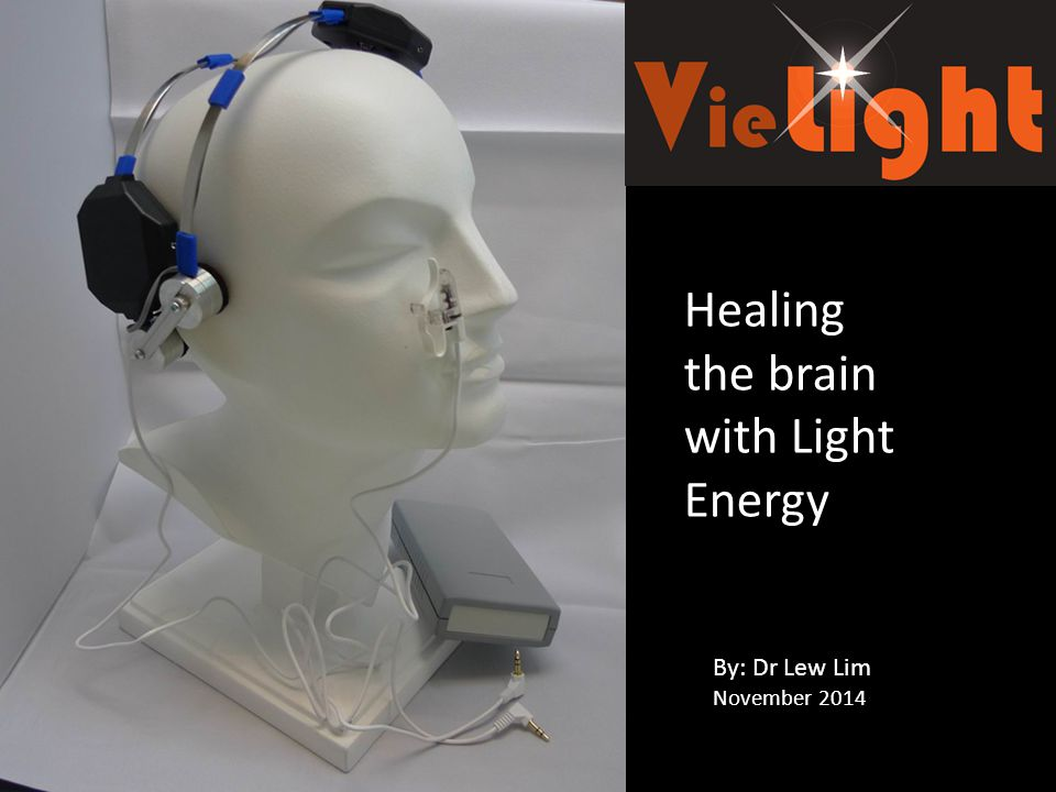 Healing the brain with Light Energy By: Dr Lew Lim November 2014