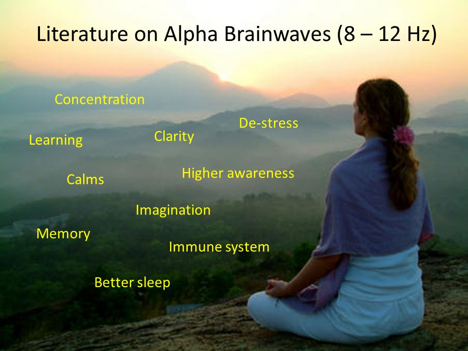 Literature on Alpha Brainwaves (8 – 12 Hz) Concentration Clarity Calms Imagination Higher awareness Better sleep De-stress Immune system Learning Memory