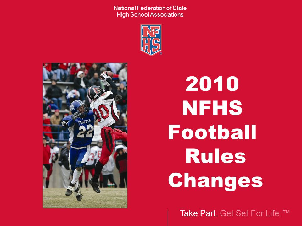 Take Part. Get Set For Life.™ National Federation of State High School Associations