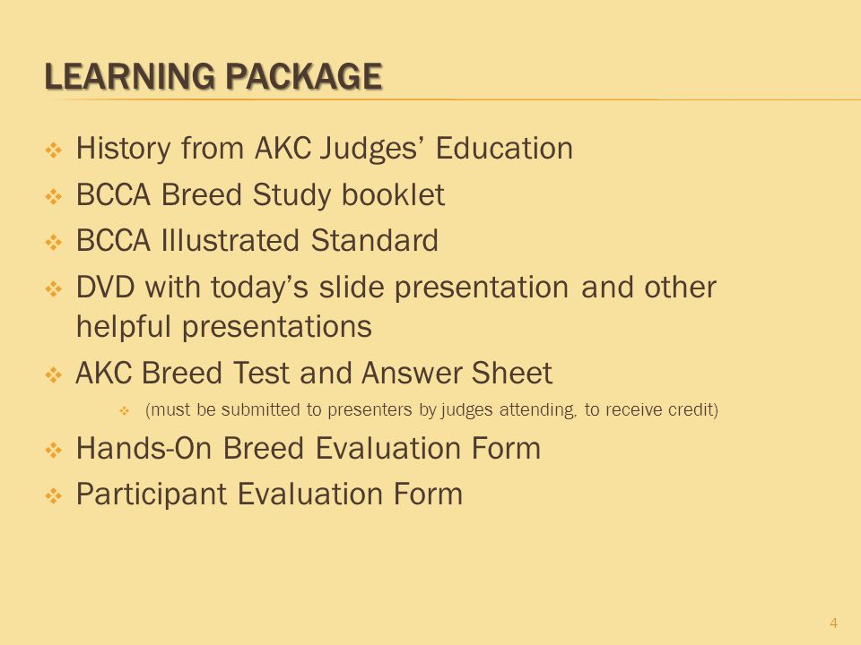 LEARNING PACKAGE  History from AKC Judges' Education  BCCA Breed Study booklet  BCCA Illustrated Standard  DVD with today's slide presentation and