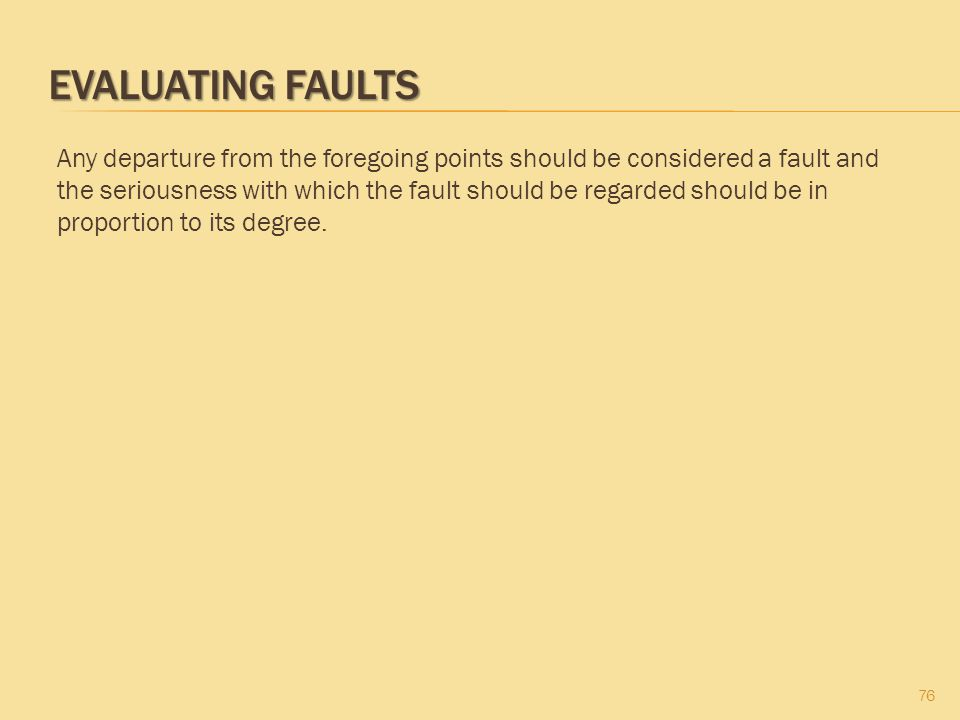 EVALUATING FAULTS 76 Any departure from the foregoing points should be considered a fault and the seriousness with which the fault should be regarded