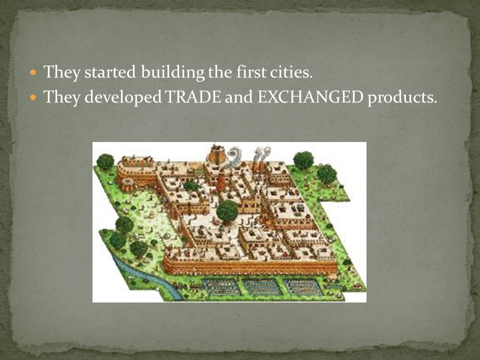 They started building the first cities. They developed TRADE and EXCHANGED products.