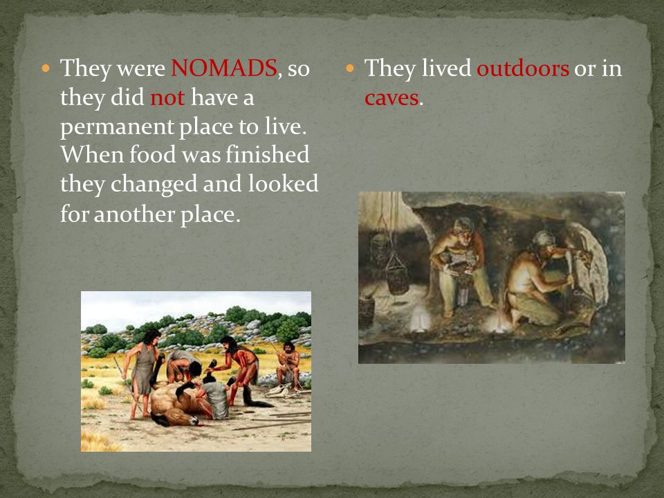 They were NOMADS, so they did not have a permanent place to live.