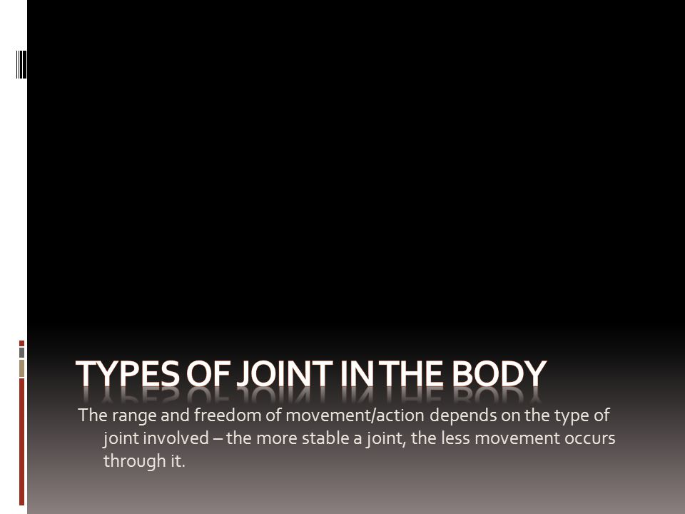 The range and freedom of movement/action depends on the type of joint involved – the more stable a joint, the less movement occurs through it.