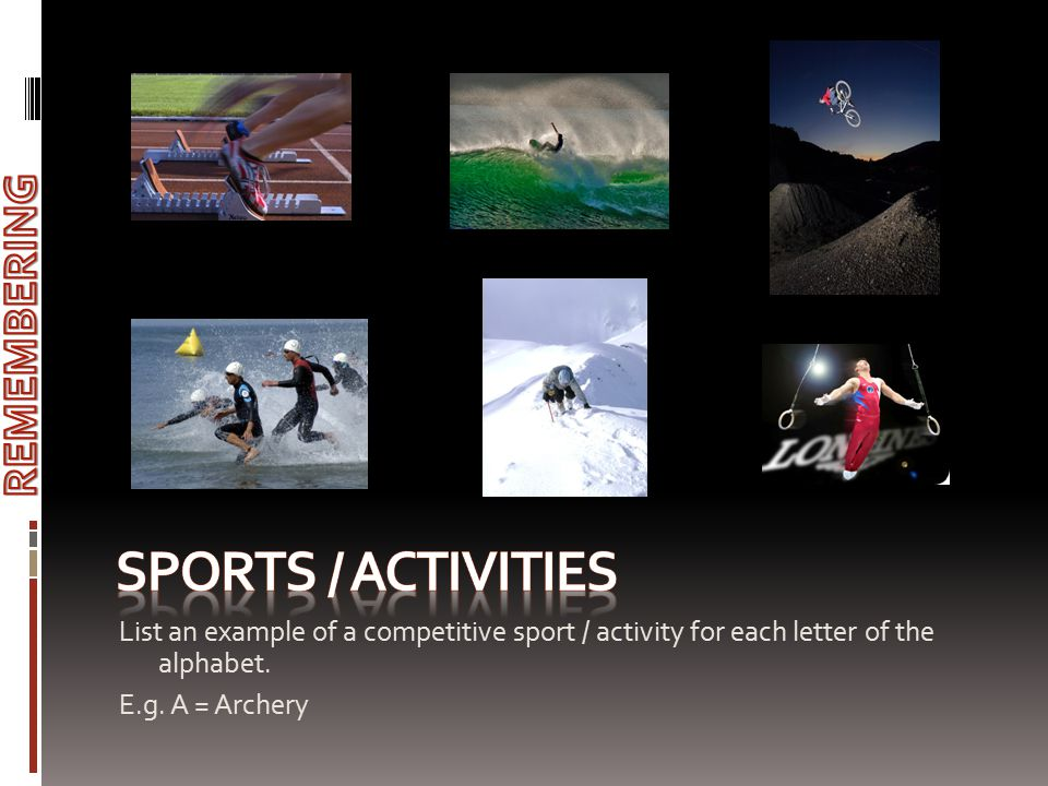 List an example of a competitive sport / activity for each letter of the alphabet. E.g. A = Archery