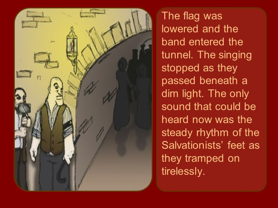 The flag was lowered and the band entered the tunnel.