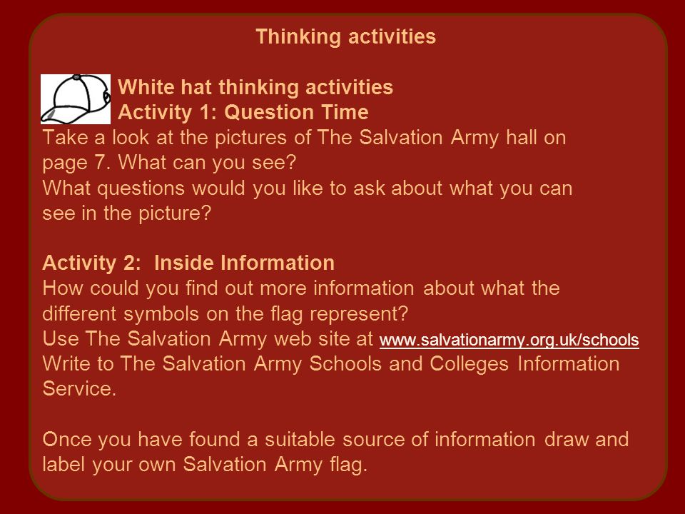 Thinking activities White hat thinking activities Activity 1: Question Time Take a look at the pictures of The Salvation Army hall on page 7.