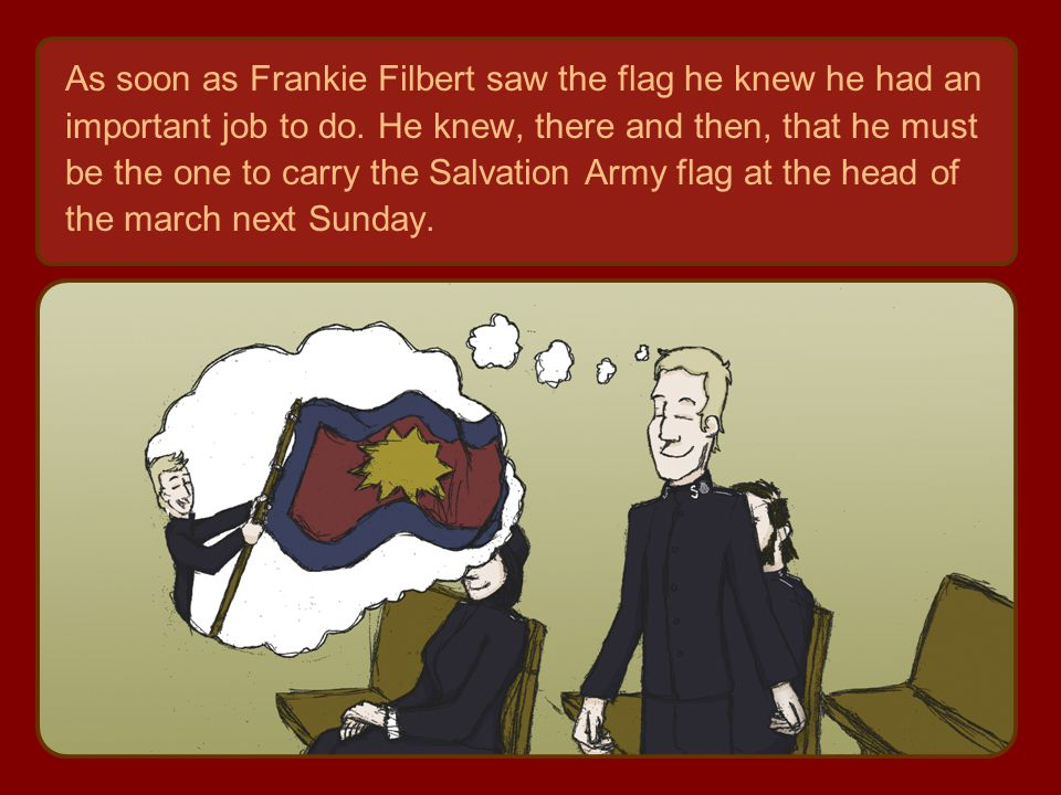 As soon as Frankie Filbert saw the flag he knew he had an important job to do.