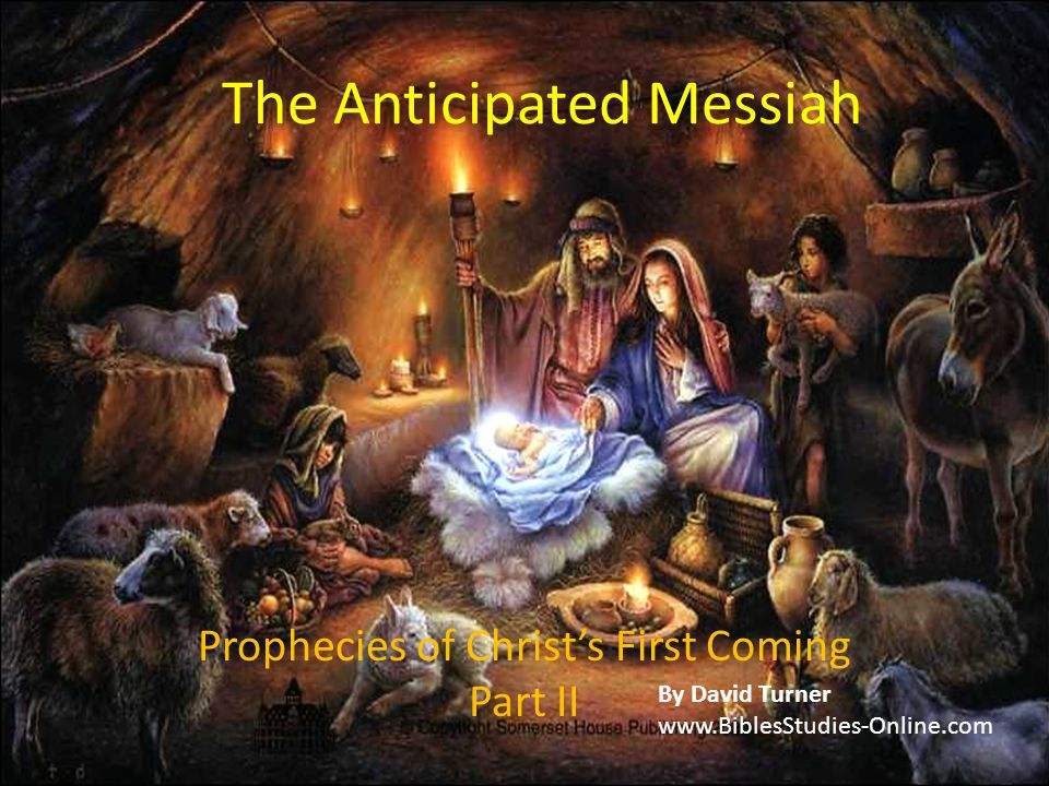 The Anticipated Messiah Prophecies of Christ's First Coming Part II By David Turner www.BiblesStudies-Online.com