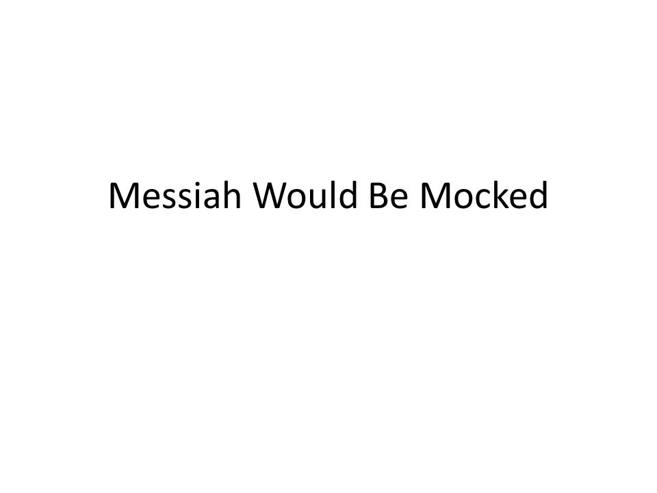 Messiah Would Be Mocked