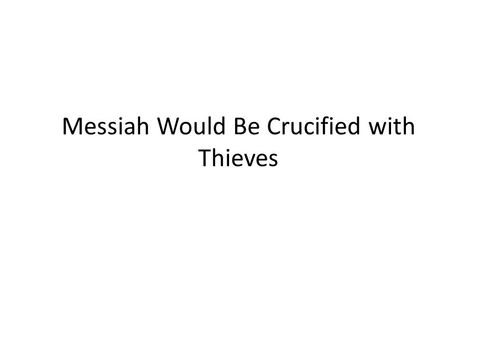 Messiah Would Be Crucified with Thieves