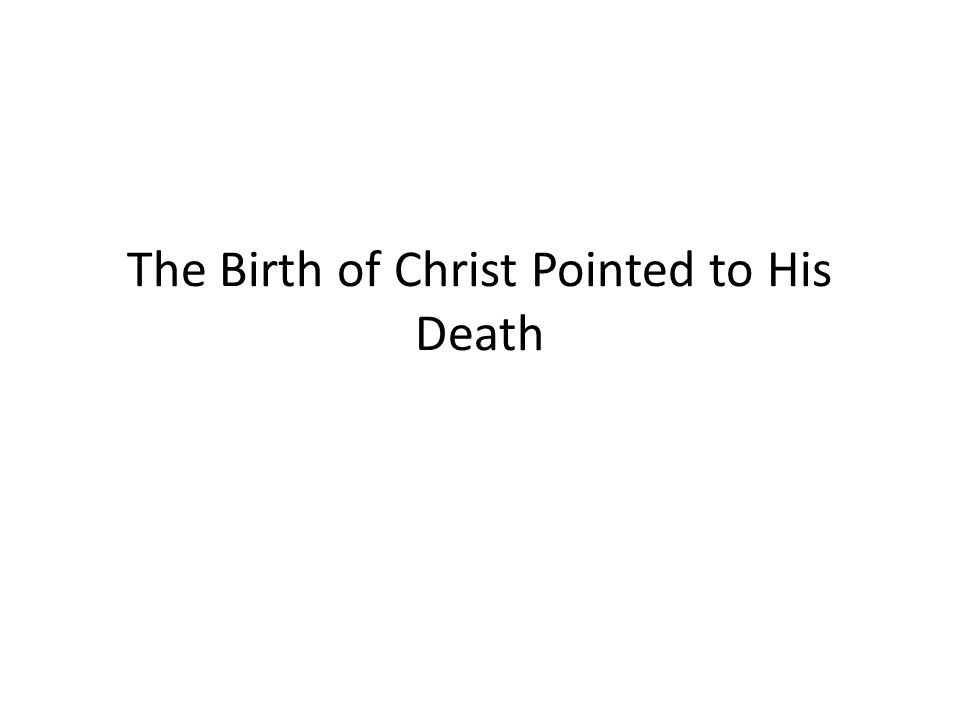 The Birth of Christ Pointed to His Death