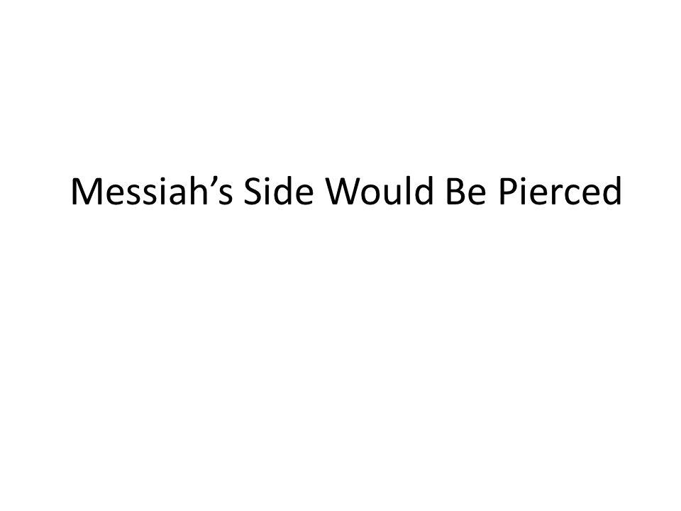 Messiah's Side Would Be Pierced