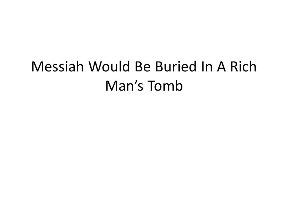 Messiah Would Be Buried In A Rich Man's Tomb