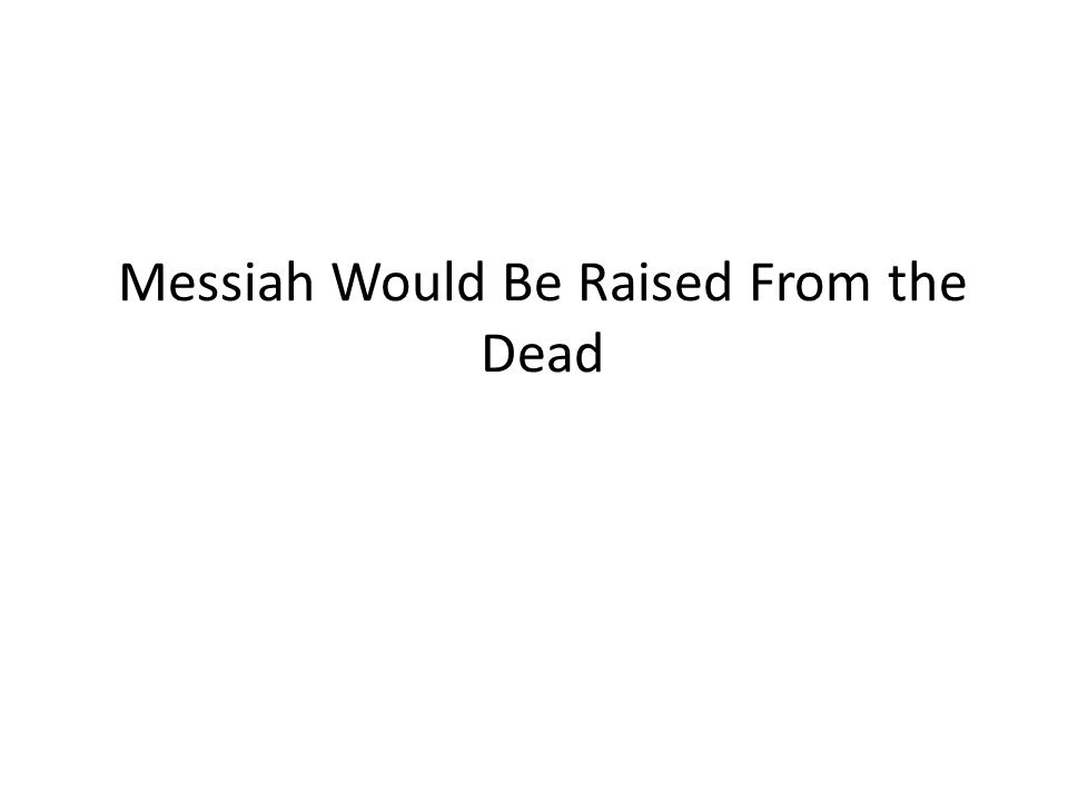 Messiah Would Be Raised From the Dead