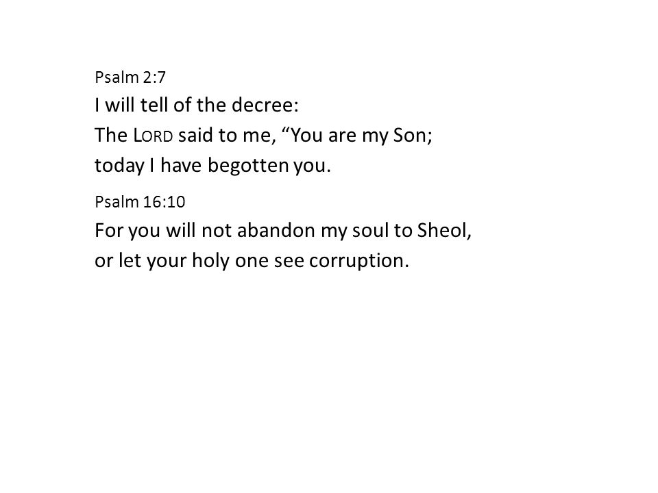 Psalm 2:7 I will tell of the decree: The L ORD said to me, You are my Son; today I have begotten you.