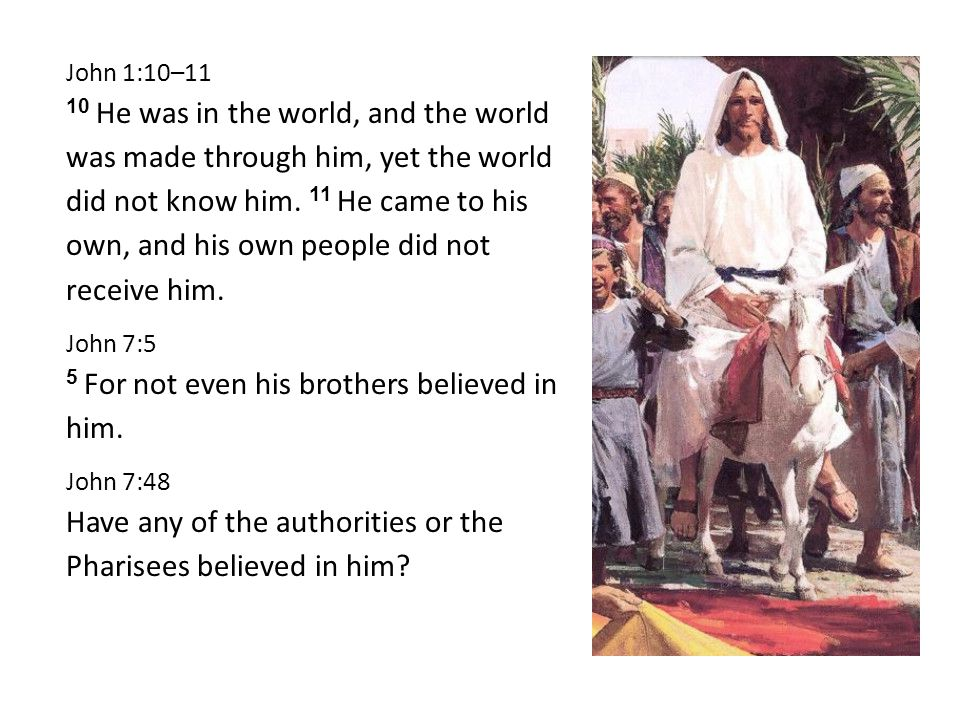 John 1:10–11 10 He was in the world, and the world was made through him, yet the world did not know him.