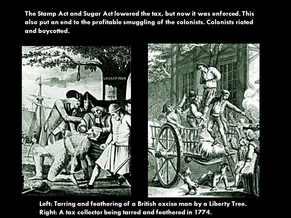 Left: Tarring and feathering of a British excise man by a Liberty Tree.