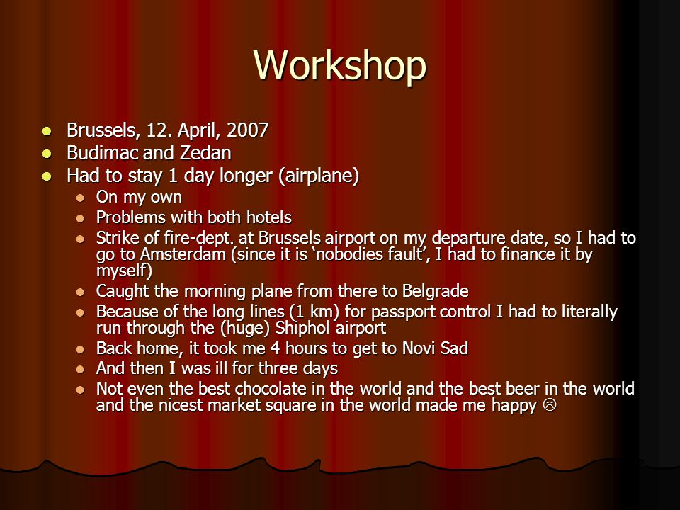 Workshop Brussels, 12. April, 2007 Brussels, 12. April, 2007 Budimac and Zedan Budimac and Zedan Had to stay 1 day longer (airplane) Had to stay 1 day