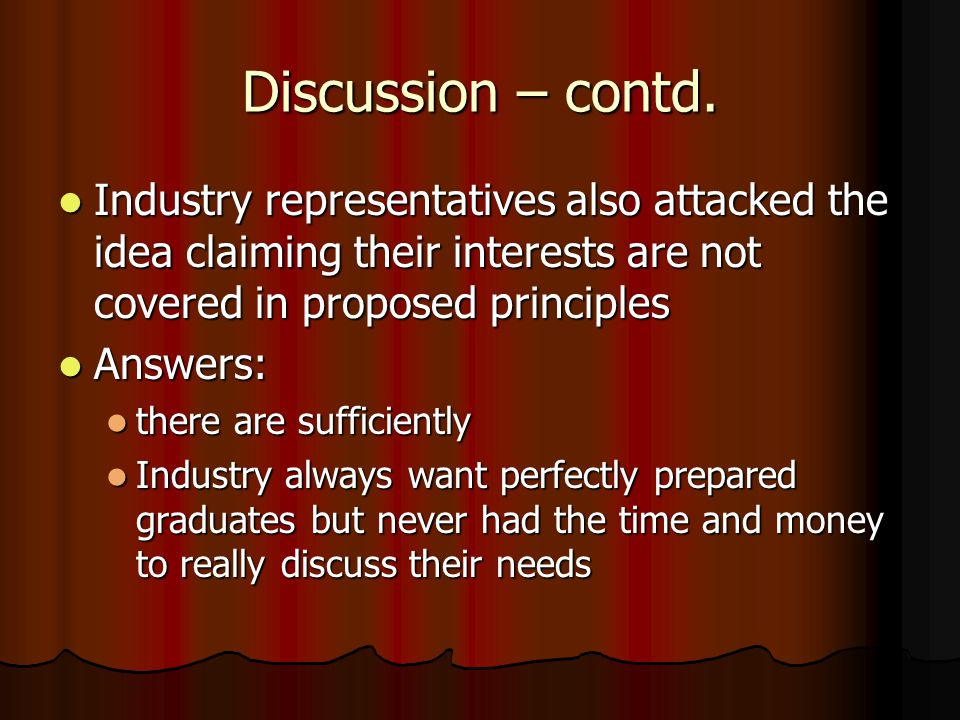 Discussion – contd. Industry representatives also attacked the idea claiming their interests are not covered in proposed principles Industry represent