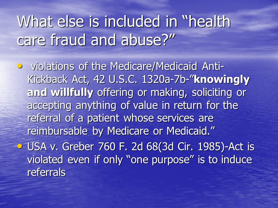 What else is included in health care fraud and abuse? violations of the Medicare/Medicaid Anti- Kickback Act, 42 U.S.C.