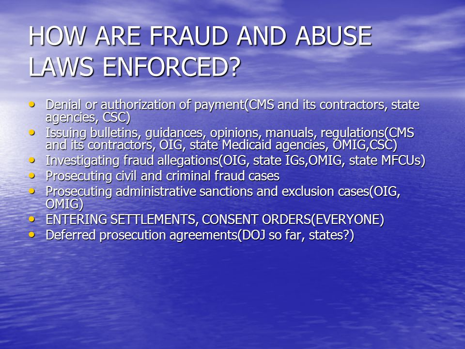 HOW ARE FRAUD AND ABUSE LAWS ENFORCED.