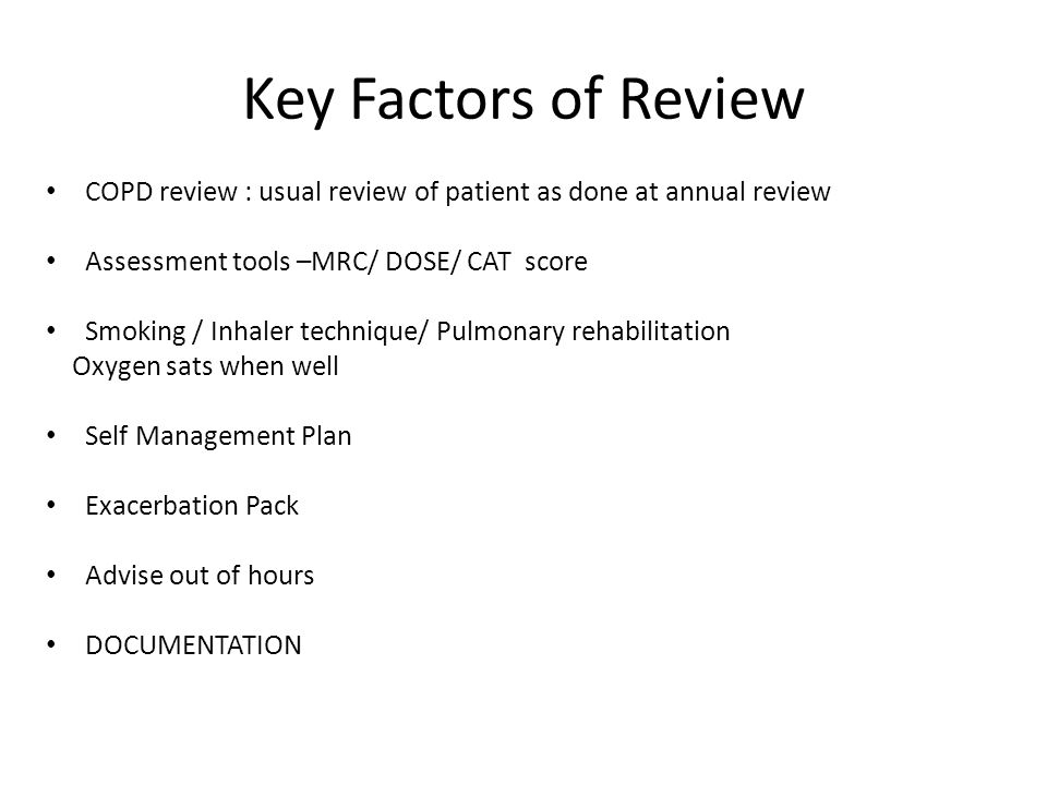 Key Factors of Review COPD review : usual review of patient as done at annual review Assessment tools –MRC/ DOSE/ CAT score Smoking / Inhaler techniqu