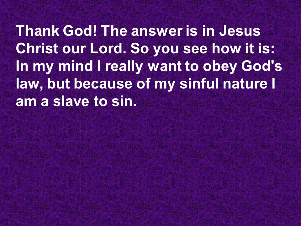 Thank God. The answer is in Jesus Christ our Lord.