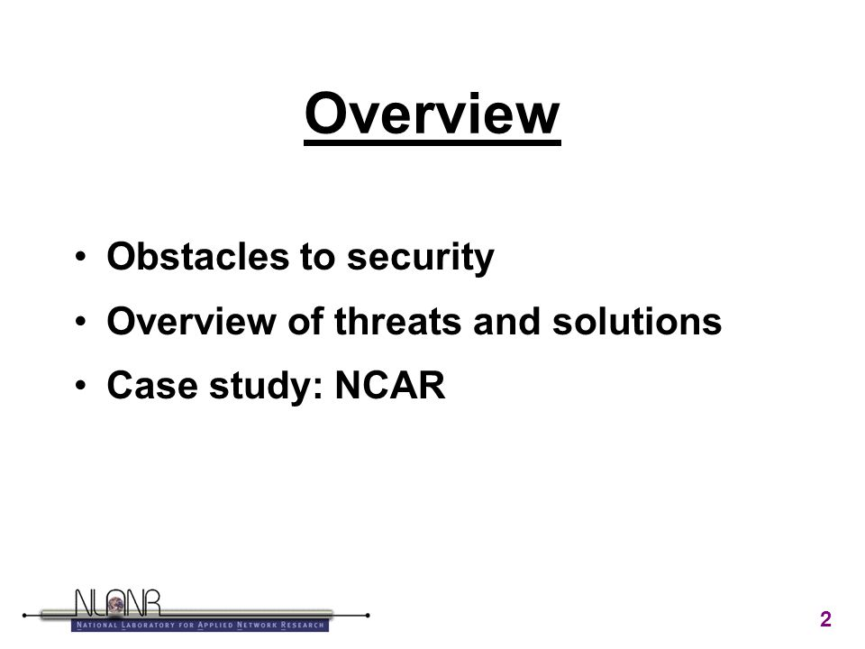 2 Overview Obstacles to security Overview of threats and solutions Case study: NCAR
