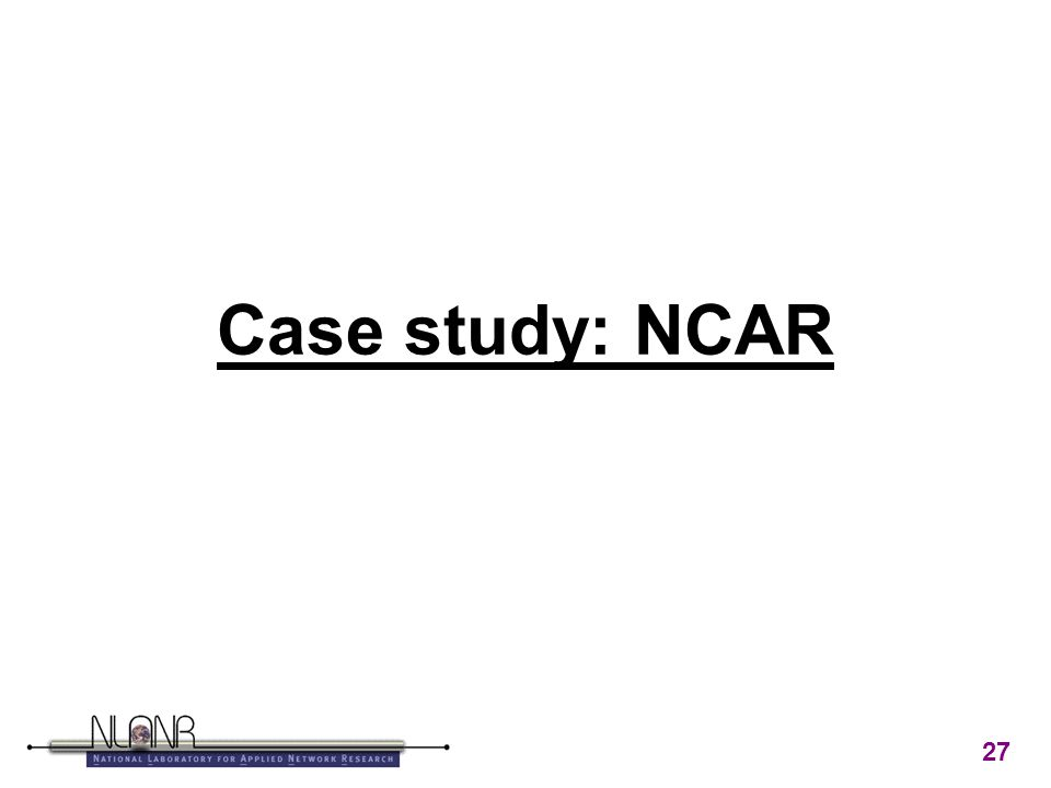 27 Case study: NCAR