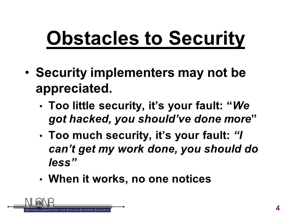 4 Obstacles to Security Security implementers may not be appreciated.