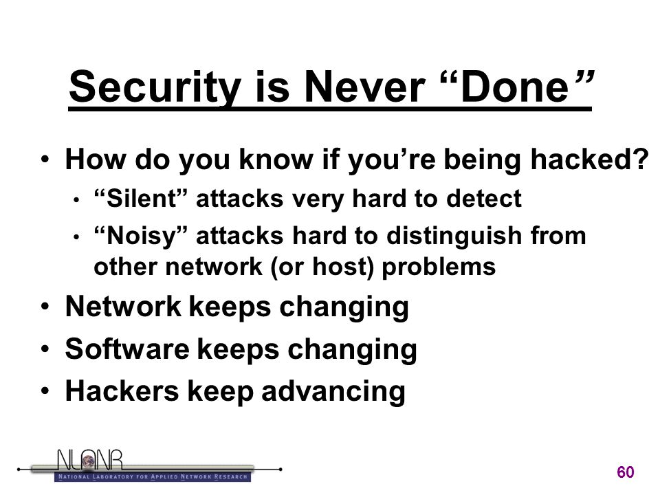 60 Security is Never Done How do you know if you're being hacked.