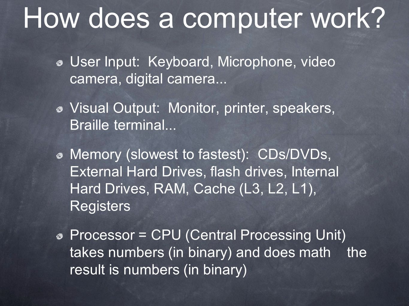 How does a computer work. User Input: Keyboard, Microphone, video camera, digital camera...