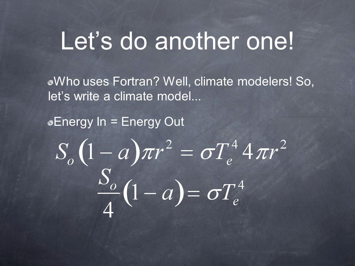 Let's do another one. Who uses Fortran. Well, climate modelers.