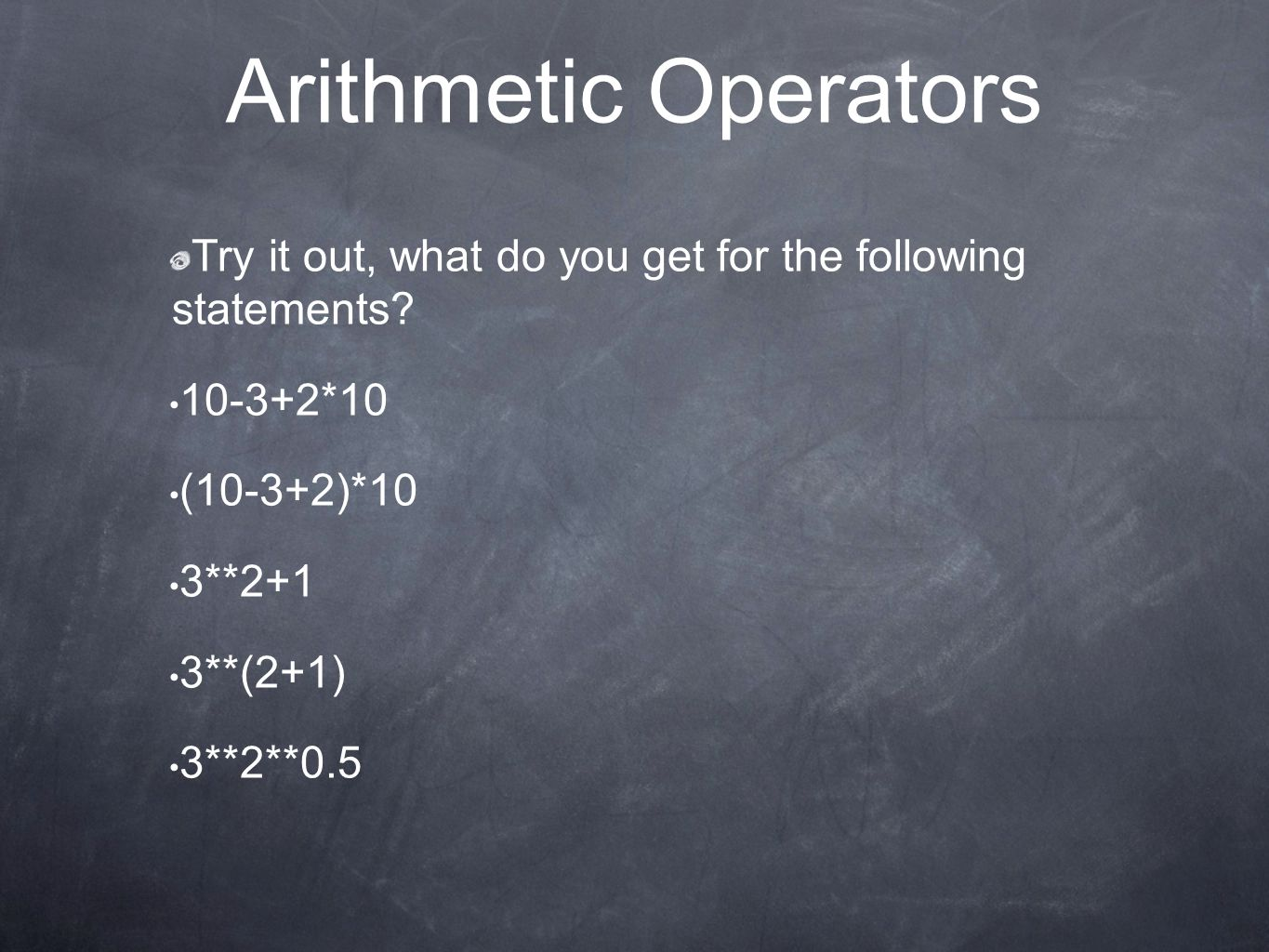 Arithmetic Operators Try it out, what do you get for the following statements.