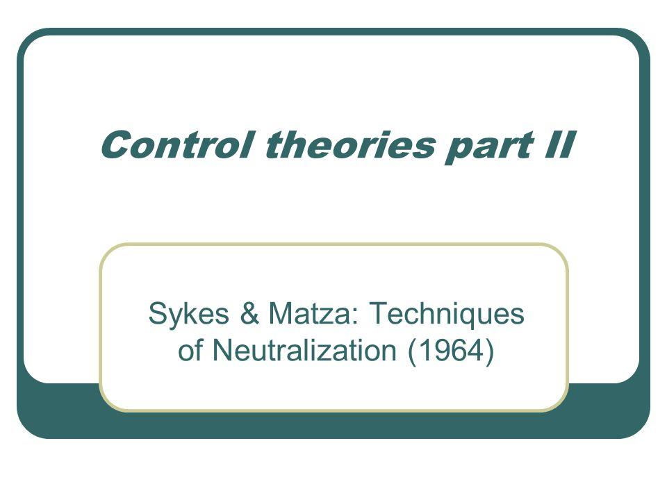 Control theories part II Sykes & Matza: Techniques of Neutralization (1964)