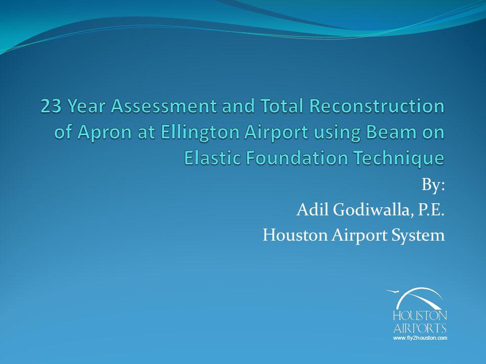 By: Adil Godiwalla, P.E. Houston Airport System www.fly2houston.com