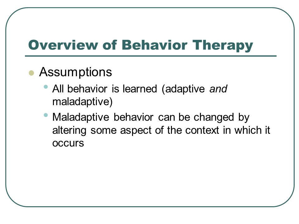 General Behavioral Strategies Positive and negative reinforcement Schedules of reinforcement important.